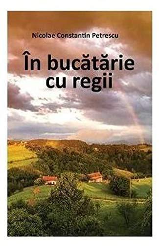 In Bucatarie Cu Regii (Paperback): Nicolae Constantin Petrescu