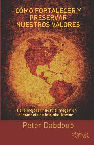 9786070009549: Cómo fortalecer y preservar nuestros valores: Para mejorar nuestra imagen en el contexto de la globalización (Spanish Edition)