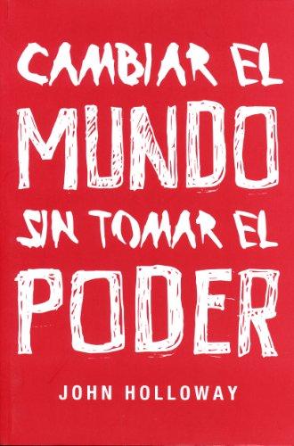 9786070030765: Cambiar el mundo: Sin tomar el poder (Spanish Edition)