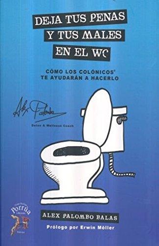 9786070037993: DEJA TUS PENAS Y TUS MALES EN EL WC