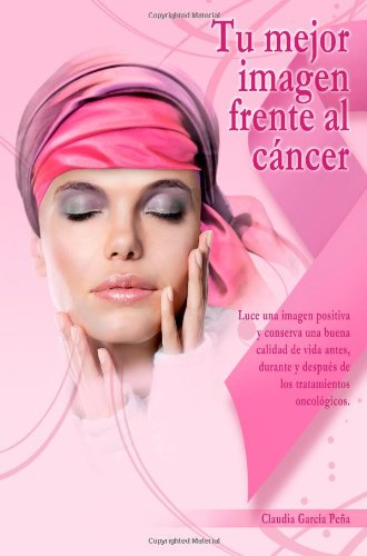 9786070046674: Tu mejor imagen frente al cáncer (Volume 1) (Spanish Edition)