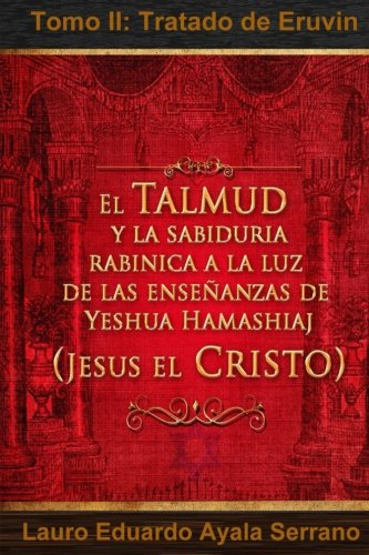 9786070047718: El Talmud y la Sabiduría Rabínica a la luz de las Enseñanzas de Yeshua Hamashiaj, Jesús el Cristo: Tomo II: Tratado de Eruvin: Volume 2