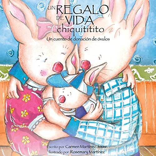 9786070050633: Un Regalo de Vida Chiquititito, Un Cuento de Donacion de Ovulos Para Ninos (Spanish Edition)