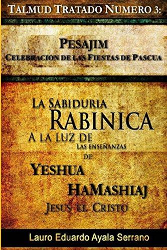 Talmud Tratado Numero 3: Pesajim. Celebracion de: Ayala Serrano, Lauro
