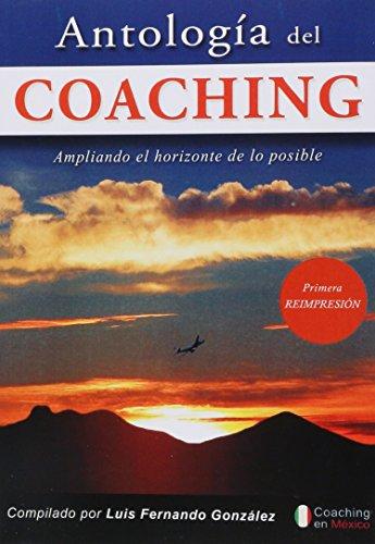 9786070079955: ANTOLOGIA DEL COACHING. AMPLIANDO EL HORIZONTE DE LOS POSIBLE