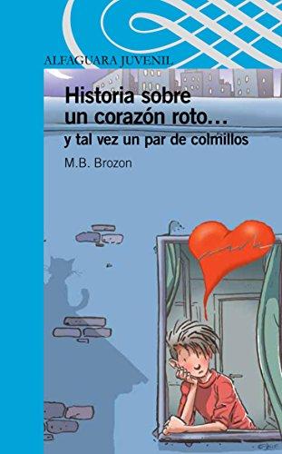 Historia Sobre Un Corazon Roto... y Tal Vez Un Par de Colmillos (Serie Azul): M. B. Brozon