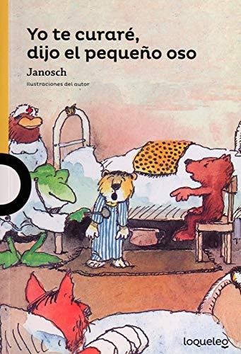9786070131370: Yo Te Curare, Dijo El Pequeno Oso/I'll Makeyou Well, Tiger, Said the Bear (Spanish Edition) (Serie Amarilla)