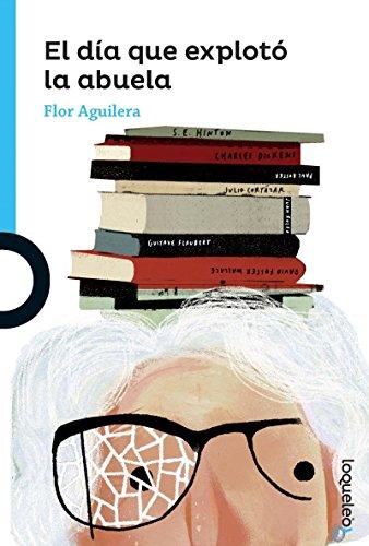 El Dia Que Exploto La Abuela (Paperback): Flor Aguilera