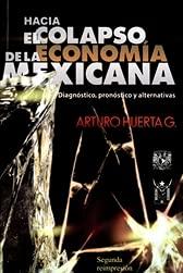 HACIA EL COLAPSO DE LA ECONOMIA: HUERTA G, ARTURO