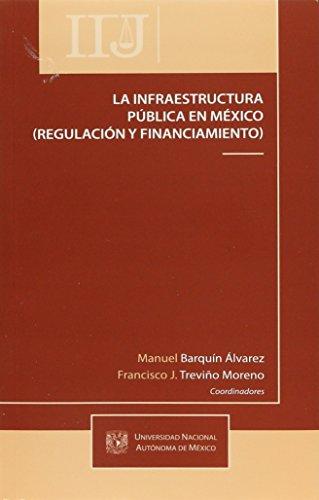 INFRAESTRUCTURA PUBLICA EN MEXICO (REGULACION Y FINANCIAMIENTO): BARQUIN ALVAREZ, MANUEL;