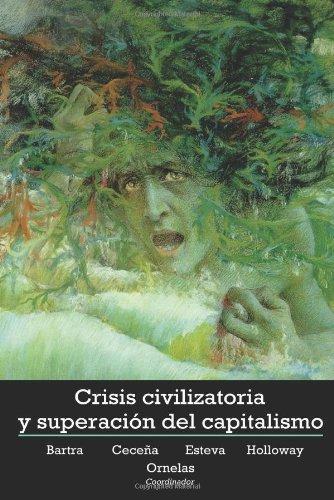 Crisis civilizatoria y superacion del capitalismo (Spanish: Ornelas Bernal, Raul;