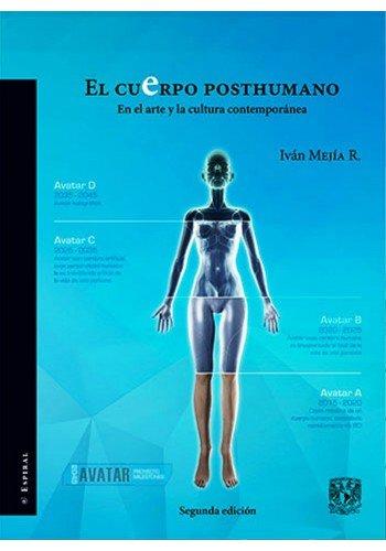 9786070257575: El Cuerpo Posthumano.: En El Arte Y La Cultura Contemporanea