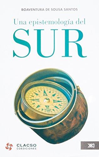 9786070300561: Una epistemologia del sur: la reinvencion del conocimiento y la emancipacion social (Spanish Edition)