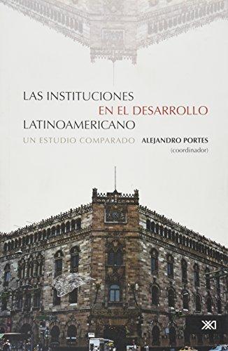 9786070300714: Instituciones en el desarrollo latinoamericano. Un estudio comparado (Spanish Edition)