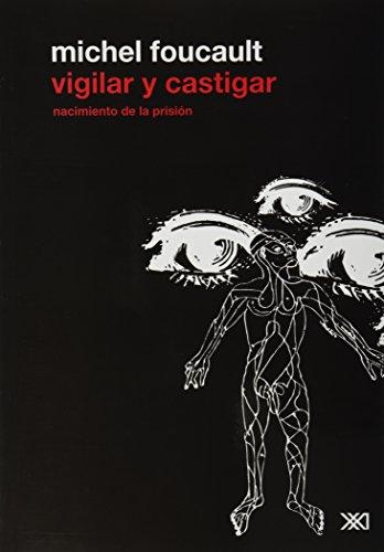 Vigilar y castigar. Nacimiento de la prision (Spanish Edition): Michel Foucault