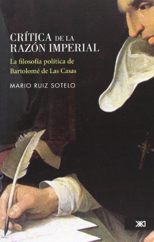 9786070302237: Critica De La Razón Imperial. La Filosofía Política De Bartolomé De Las Casas