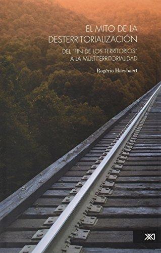 mito de la desterritorializacion, El (Spanish Edition): Rogerio, Haesbaert