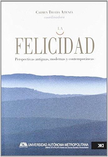 9786070303302: La Felicidad. Perspectivas, Antiguas, Mdernas Y Contemporáneas