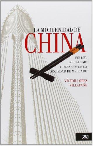 9786070303692: La Modernidad De China. Fin Del Socialismo Y Desafíos De La Sociedad De Mercado