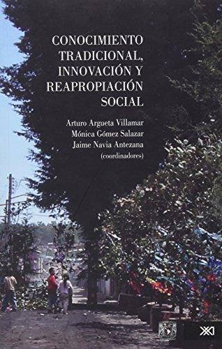 Conocimiento tradicional, innovacion y reapropiacion social (Spanish: Argueta Villamar Arturo