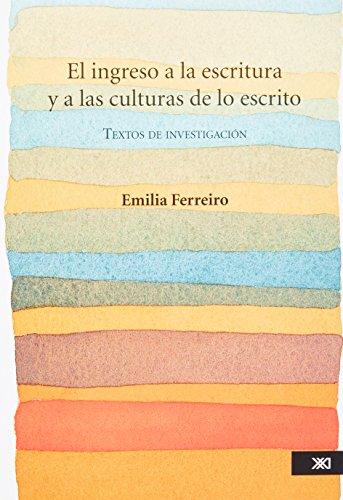 EL INGRESO A LA ESCRITURA Y A LAS CULTURAS DE LO ESCRITO: Emilia Ferreiro