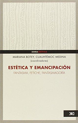 Estética y emancipación: Fantasma, fetiche, fantasmagoría: Botey, Mariana & ...