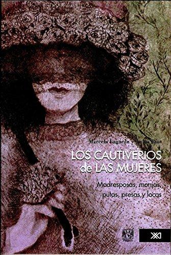 9786070305900: Los Cautiverios De Las Mujeres: Madresposas, Monjas, Putas, Presas Y Loca