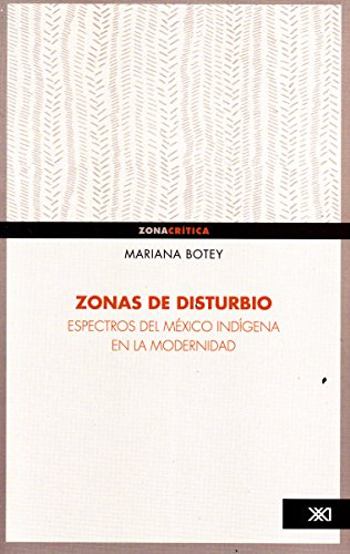 Zonas de disturbio. Espectros en Mexico indigena: Botey, Mariana