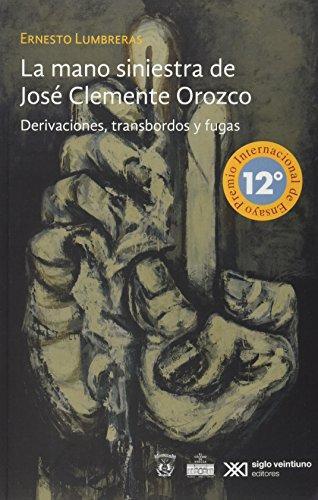 9786070306488: La mano siniestra de Jose Clemente Orozco. Derivaciones, Transbordos y fugas (Spanish Edition