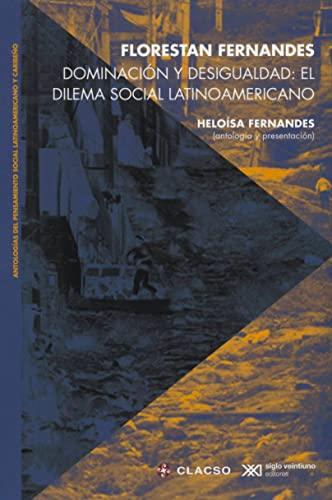 DOMINACION Y DESIGUALDAD; EL DILEMA SOCIAL LATINIAMERICANO: FERNANDES, FLORESTAN