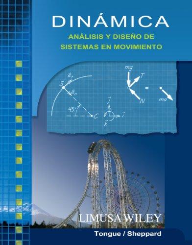 Dinámica. Análisis y diseño de sistemas en movimiento: Benson H. Tongue; Sheri...