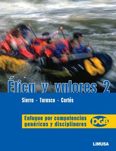 9786070502033: 2: Etica y valores / Ethics and values: Enfoque Por Competencias Genericas Y Disciplinares / Approach by Generic and Disciplinary Skills