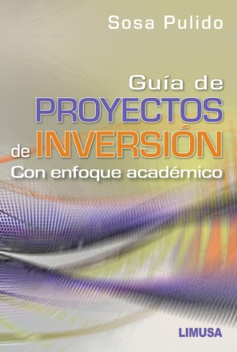 9786070502408: Guia de proyectos de inversion / Investment Project Guide: Con Enfoque Academico / With Academic Focus (Spanish Edition)