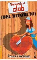 Bienvenida al club del divorcio / Welcome to the Club of Divorce (Spanish Edition): Rodriguez, ...