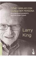 Como hablar con cualquier persona ... (Spanish Edition) (9786070701719) by Larry King