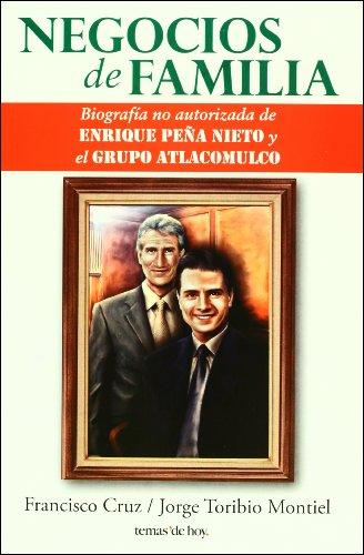 9786070701726: Negocios de familia. Biografia no autorizada de Enrique Pena Nieto y el Grupo Atlacomulco (Spanish Edition)