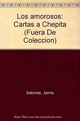 9786070702495: Los amorosos: Cartas a Chepita (Fuera De Coleccion)