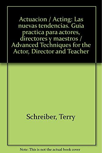 9786070703027: Actuacion/Acting: Las nuevas tendencias. Guia practica para actores, directores y maestros/Advanced Techniques for the Actor, Director and Teacher