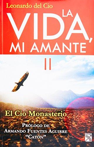 9786070706103: La vida, mi amante, vol. 2. El Cio monasterio (Spanish Edition)