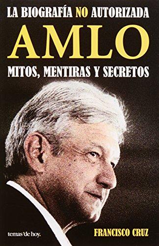 AMLO. Mitos, mentiras y secretos (Spanish Edition): Francisco Cruz Jimenez