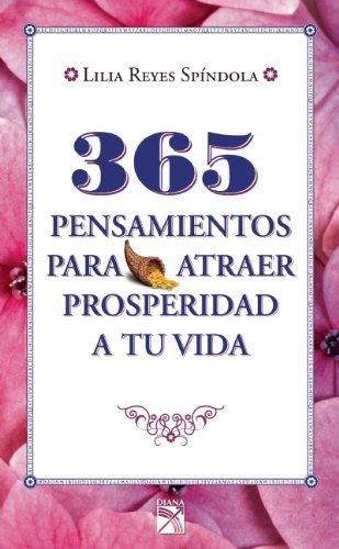 365 pensamientos para atraer prosperidad a tu: Reyes Spíndola, Lilia