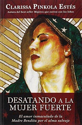 Desatando a la mujer fuerte (Spanish Edition) (6070711467) by Clarissa Pinkola Estés