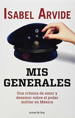 9786070712982: Mis generales. Una cronica del deamor sobre el poder militar en Mexico (Spanish Edition)