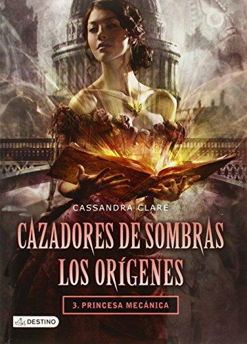 9786070716928: Cazadores de Sombras. Los orígenes 3. Princesa mecánica (Spanish Edition)