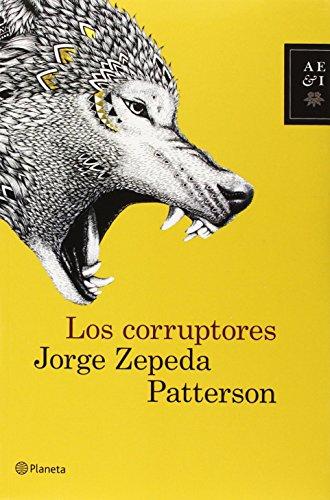 Los corruptores (Spanish Edition): Zepeda Patterson, Jorge
