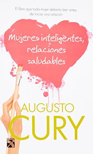 Mujeres inteligentes, relaciones saludables / Smart Women,: Cury, Augusto