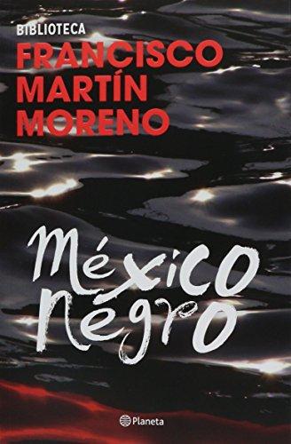 MEXICO NEGRO (2014): FRANCISCO MART�N MORENO