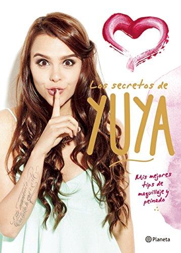 9786070724077: Los secretos de Yuya: Mis mejores tips de maquillaje y peinado (Spanish Edition)