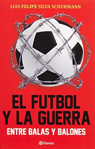 9786070726026: El futbol y la guerra. Entre balas y balones (Spanish Edition)