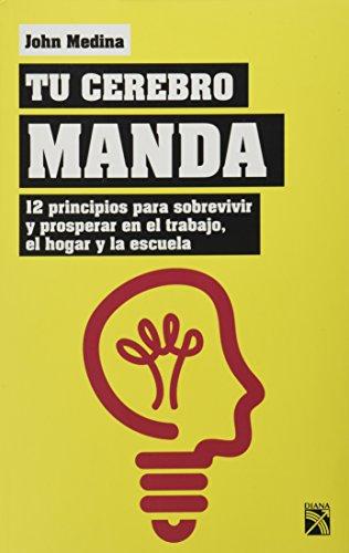 9786070726163: TU CEREBRO MANDA. 12 PRINCIPIOS PARA SOBREVIVIR Y PROSPERAR EN EL TRABAJO EL HOGAR Y LA ESCUELA